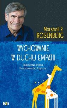 Wychowanie w duchu empatii. Rodzicielstwo według Porozumienia bez Przemocy - Rosenberg Marshall