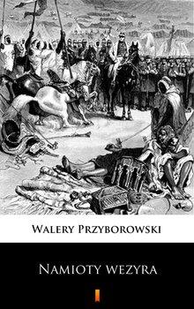 Namioty wezyra - Przyborowski Walery