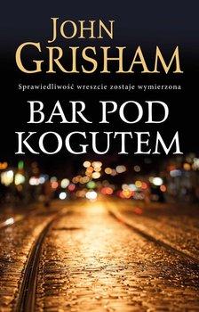Bar Pod Kogutem - Grisham John