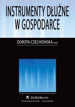 Instrumenty dłużne w gospodarce - Czechowska Dorota