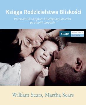 Księga rodzicielstwa bliskości - Sears Martha, Sears William