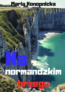 Na normandzkim brzegu - Konopnicka Maria