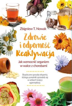 Zdrowie i odporność. Reaktywacja. Jak wzmocnić organizm w walce z chorobami - Nowak Zbigniew T.