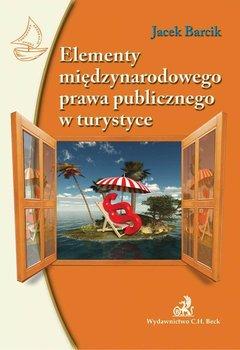 Elementy międzynarodowego prawa publicznego w turystyce - Barcik Jacek
