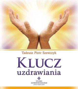 Klucz uzdrawiania - Szewczyk Tadeusz Piotr