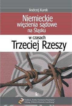 Niemieckie więzienia sądowe na Śląsku w czasach Trzeciej Rzeszy - Kurek Andrzej