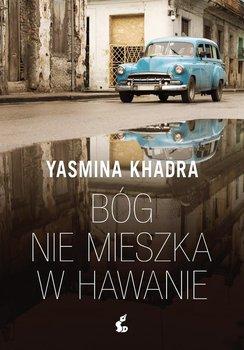 Bóg nie mieszka w Hawanie - Khadra Yasmina