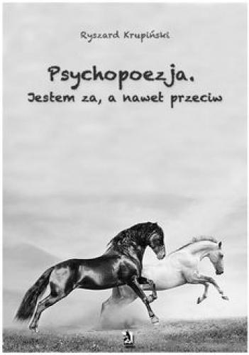 Ryszard Krupiński - Psychopoezja. Jestem za, a nawet przeciw
