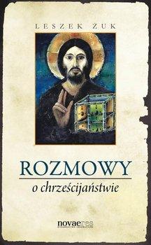 Rozmowy o chrześcijaństwie - Żuk Leszek
