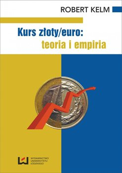 Kurs złoty/euro: teoria i empiria - Kelm Robert