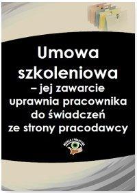 Umowa szkoleniowa – jej zawarcie uprawnia pracownika do świadczeń ze strony pracodawcy - Strzeszewski Marcin