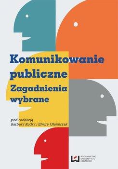 Komunikowanie publiczne. Zagadnienia wybrane - Kudra Barbara, Olejniczak Elwira