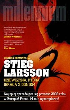 Millennium. Tom 2. Dziewczyna, która igrała z ogniem - Larsson Stieg
