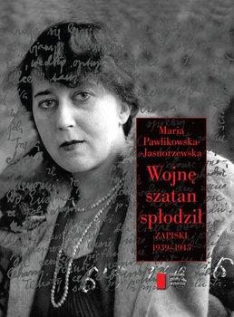 Wojnę szatan spłodził. Zapiski 1939-1945 - Pawlikowska-Jasnorzewska Maria