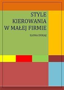 Style kierowania w małej firmie - Dukaj Ilona