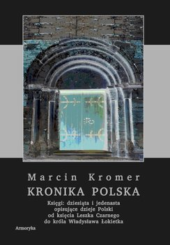 Kronika polska Marcina Kromera. Tom 4 - Kromer Marcin