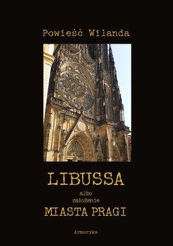 Libussa albo założenie miasta Pragi - Wieland Christoph Martin