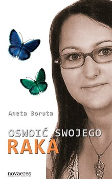 Oswoić swojego raka - Boruta Aneta