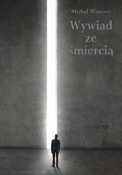 Wywiad ze śmiercią - Wancerz Michał