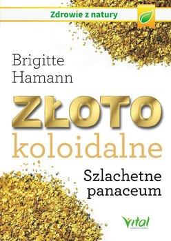 Złoto koloidalne. Szlachetne panaceum - Hamann Brigitte