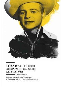 Hrabal i inni. Adaptacje czeskiej literatury - Nurczyńska-Fidelska Ewelina, Ciszewska Ewa