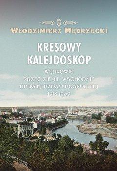 Kresowy kalejdoskop. Wędrówki przez ziemie wschodnie Drugiej Rzeczypospolitej 1918-1939 - Mędrzecki Włodzimierz