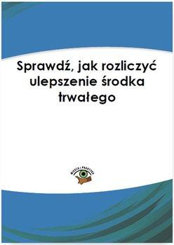 Sprawdź, jak rozliczyć ulepszenie środka trwałego - Wielkopolanin Marcin, Ostapowicz Ewa