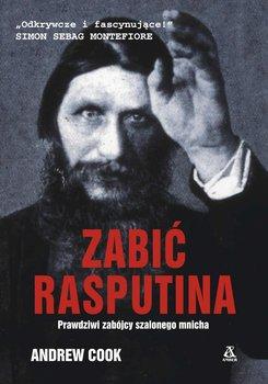 Zabić Rasputina. Prawdziwi zabójcy szalonego mnicha - Cook Andrew