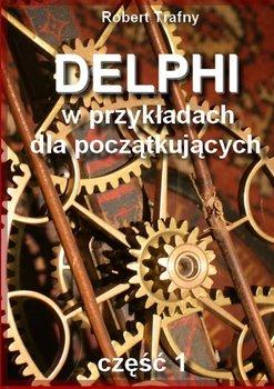 Delphi w przykładach dla początkujących. Część 1 - Trafny Robert