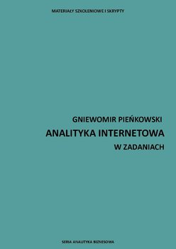 Analityka internetowa w zadaniach - Pieńkowski Gniewomir