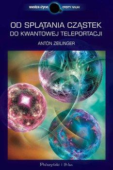 Od splątania cząstek do kwantowej teleportacji - Zeilinger Anton