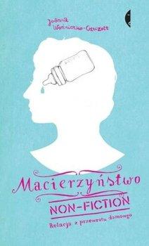 Macierzyństwo non-fiction - Woźniczko-Czeczott Joanna