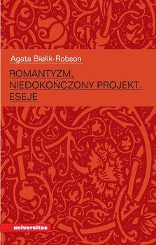 Romantyzm, niedokończony projekt - Bielik-Robson Agata