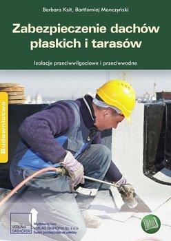 Zabezpieczenie dachów płaskich i tarasów Izolacje przeciwwodne i przeciwwilgociowe - Ksit Barbara, Monczyński Bartłomiej