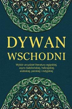 Dywan wschodni. Wybór arcydzieł literatury egipskiej, asyro-babilońskiej, hebrajskiej, arabskiej, perskiej i indyjskiej - Opracowanie zbiorowe
