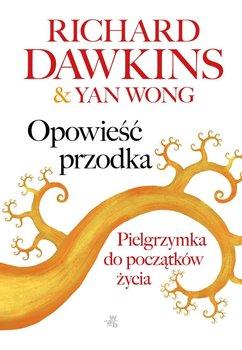 Opowieść przodka. Pielgrzymka do początków życia - Dawkins Richard, Wong Yan