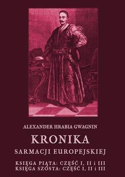 Kronika Sarmacji Europejskiej. Księga piąta. Część 1, 2 i 3. Księga szósta. Część 1, 2 i 3 - Gwagnin Alexander