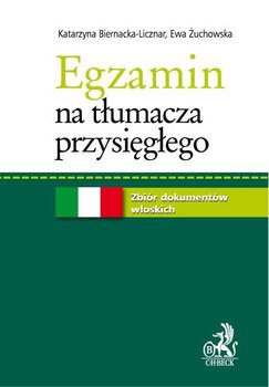Egzamin na tłumacza przysięgłego. Zbiór dokumentów włoskich - Biernacka-Licznar Katarzyna, Żuchowska Ewa