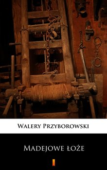 Madejowe łoże - Przyborowski Walery