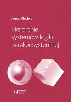 Hierarchie systemów logiki parakonsystentnej - Ciuciura Janusz