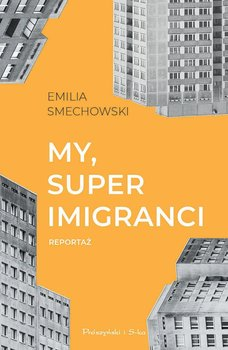 My, superimigranci - Smechowski Emilia