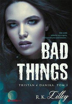 Bad Things. Tristan i Danika. Tom 1 - R.K. Lilley