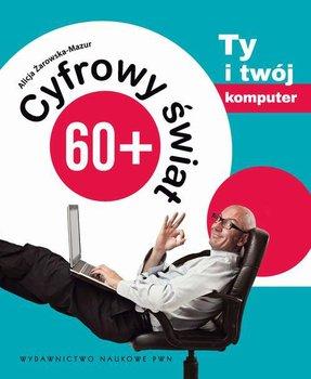 Ty i twój komputer. Cyfrowy świat 60+. Tom 1 - Żarowska-Mazur Alicja