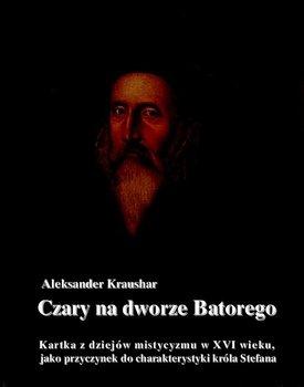 Czary na dworze Batorego - Kraushar Aleksander