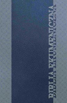Biblia Ekumeniczna. Pismo Święte Starego i Nowego Testamentu z księgami deuterokanonicznymi - Opracowanie zbiorowe