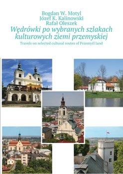 Po wybranych szlakach kulturowych powiatu przemyskiego i Przemyśla - Motyl Bogdan, Kalinowski J.K., Oleszek Rafał