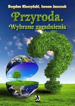 Przyroda. Wybrane zagadnienia - Kluczyński Bogdan, Jaszczuk Iwona
