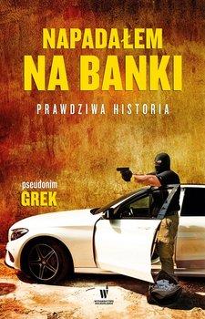 Napadałem na banki. Prawdziwa historia - Grek