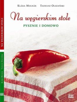 Na węgierskim stole. Pysznie i domowo - Molnar Klara, Olszański Tadeusz