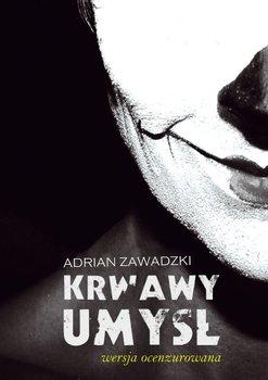 Krwawy umysł (wersja ocenzurowana) - Zawadzki Adrian